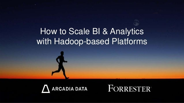 How to Scale BI & Analytics with Hadoop-based Platforms