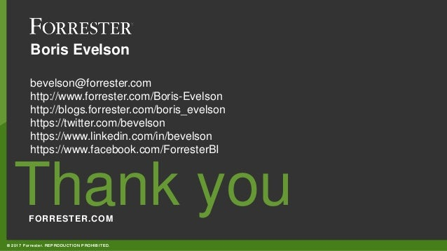 FORRESTER.COM Thank you © 2017 Forrester. REPRODUCTION PROHIBITED. FORRESTER.COM Thank you © 2017 Forrester. REPRODUCTION ...