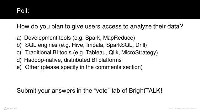 Arcadia Data. Proprietary and Confidential33 Poll: a) Development tools (e.g. Spark, MapReduce) b) SQL engines (e.g. Hive,...