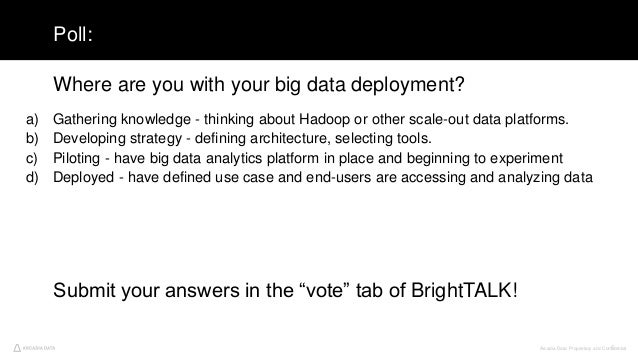 Arcadia Data. Proprietary and Confidential5 Poll: a) Gathering knowledge - thinking about Hadoop or other scale-out data p...