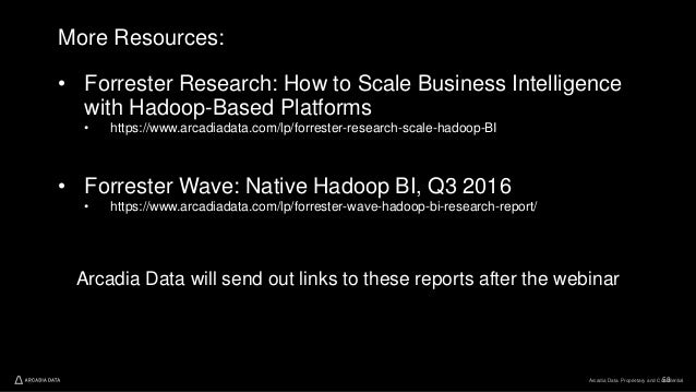 Arcadia Data. Proprietary and Confidential53 More Resources: • Forrester Research: How to Scale Business Intelligence with...