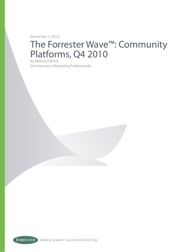 Making Leaders Successful Every DayNovember 1, 2010The Forrester Wave™: CommunityPlatforms, Q4 2010by Melissa Parrishfor I...