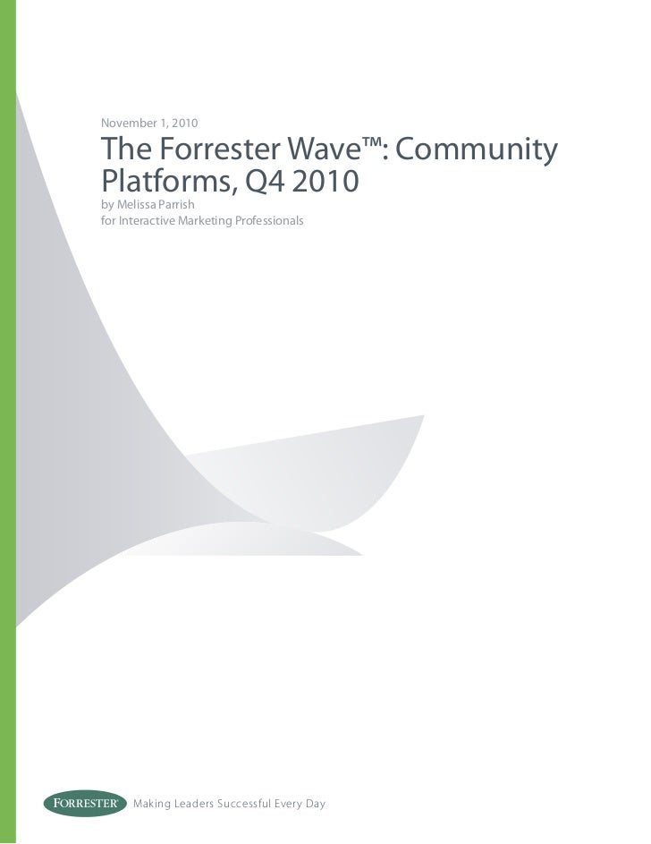 November 1, 2010The Forrester Wave™: CommunityPlatforms, Q4 2010by Melissa Parrishfor Interactive Marketing Professionals ...