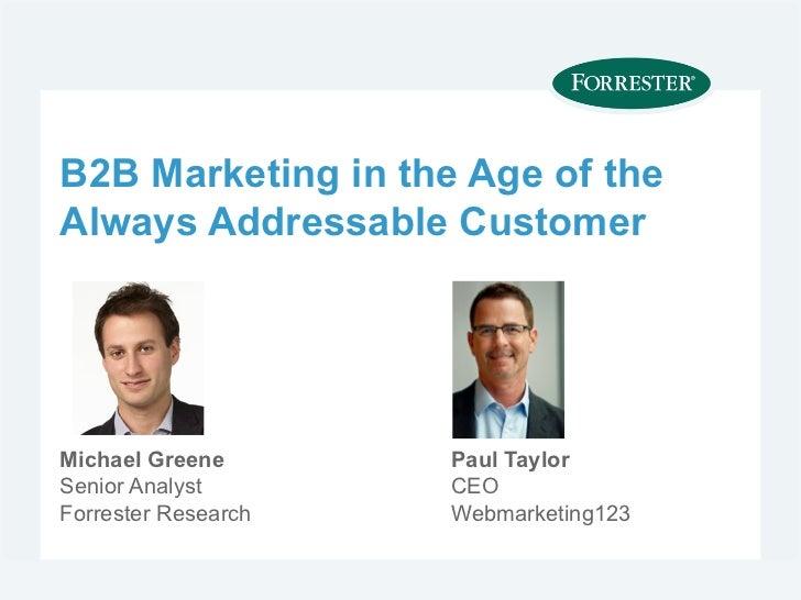 B2B Marketing in the Age of theAlways Addressable CustomerMichael Greene       Paul TaylorSenior Analyst       CEOForreste...
