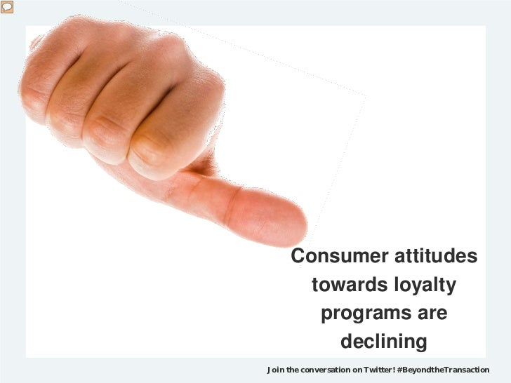 Consumer attitudes       towards loyalty        programs are          decliningJoin the conversation on Twitter! #Beyondth...
