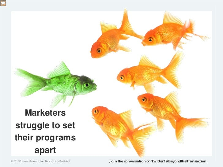 Marketers   struggle to set   their programs        apart© 2012 Forrester Research, Inc. Reproduction Prohibited   Join th...