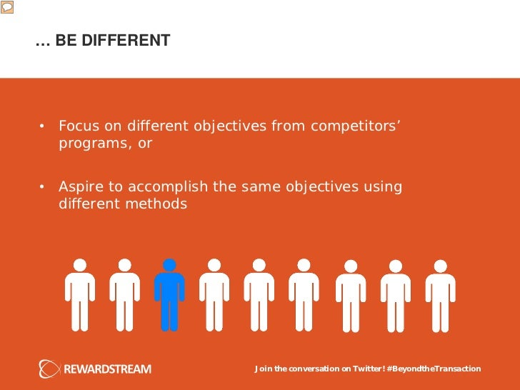 … BE DIFFERENT• Focus on different objectives from competitors'  programs, or• Aspire to accomplish the same objectives us...