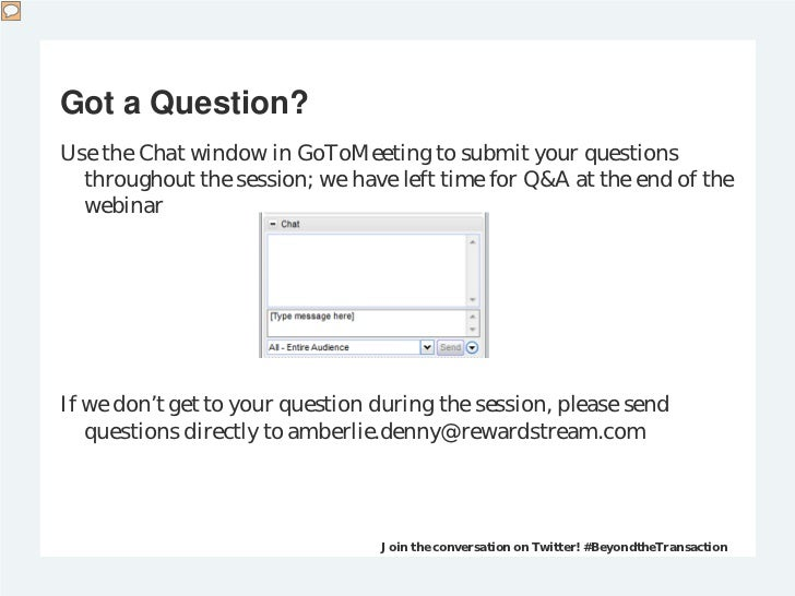 Got a Question?Use the Chat window in GoToMeeting to submit your questions  throughout the session; we have left time for ...