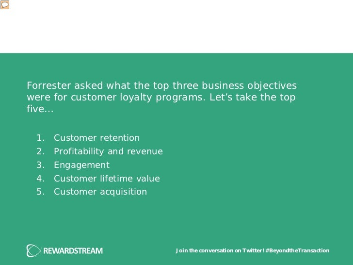 Forrester asked what the top three business objectiveswere for customer loyalty programs. Let's take the topfive… 1.   Cus...