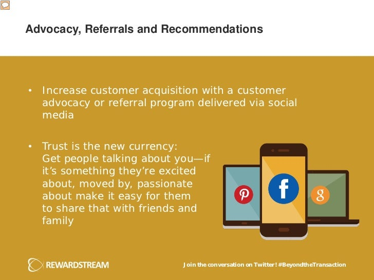 Advocacy, Referrals and Recommendations• Increase customer acquisition with a customer  advocacy or referral program deliv...