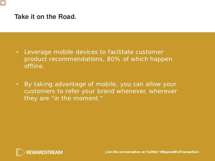 Take it on the Road.• Leverage mobile devices to facilitate customer  product recommendations, 80% of which happen  offlin...
