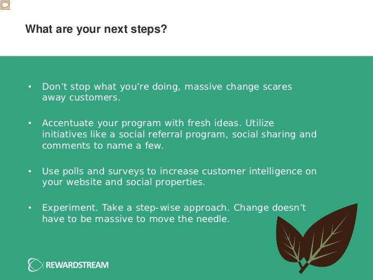 What are your next steps?•   Don't stop what you're doing, massive change scares    away customers.•   Accentuate your pro...