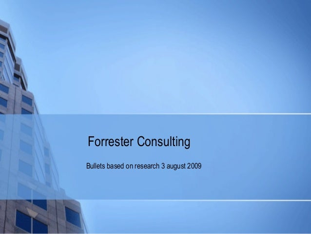 Forrester ConsultingBullets based on research 3 august 2009