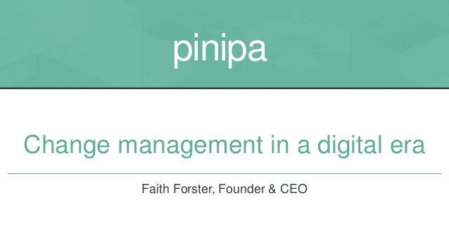 pinipa Change management in a digital era Faith Forster, Founder & CEO