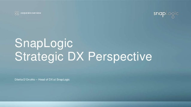 corporate overview SnapLogic Strategic DX Perspective Diletta D'Onofrio – Head of DX at SnapLogic