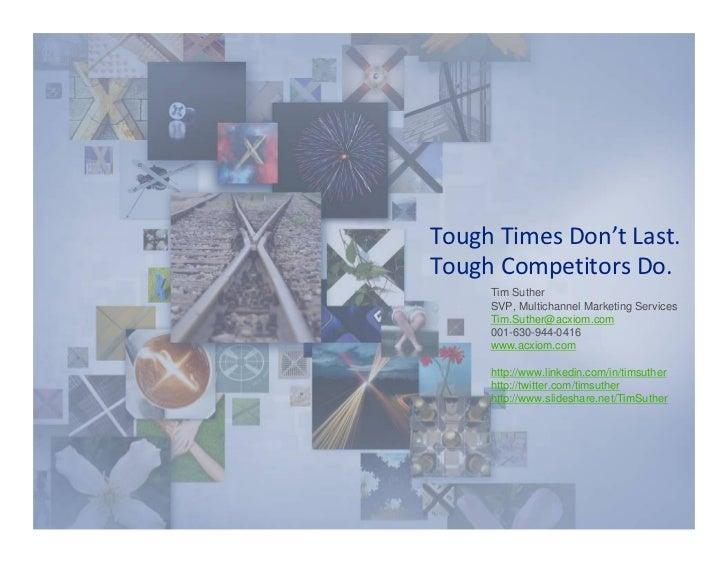 ToughTimesDon'tLast. ToughCompetitorsDo.      Tim Suther      SVP, Multichannel Marketing Services      Tim.Suther@...