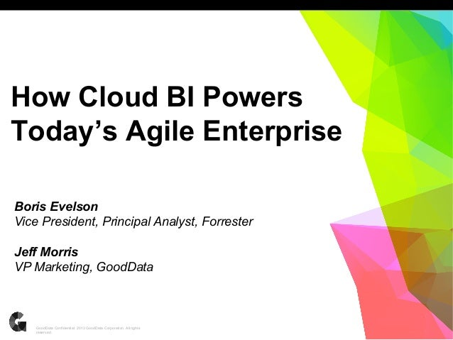 1GoodData Confidential. 2013 GoodData Corporation. All rights reserved. How Cloud BI Powers Today's Agile Enterprise Boris...