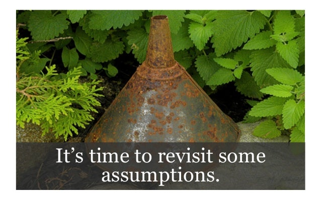 It's time to revisit some assumptions.