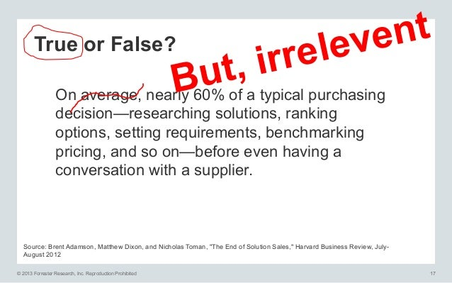nt True or False? ve le re ir t, u B On average, nearly 60% of a typical purchasing decision—researching solutions, rankin...