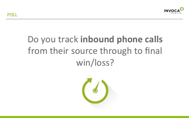 POLL    Do  you  track  inbound  phone  calls   from  their  source  through  to  final   win/los...