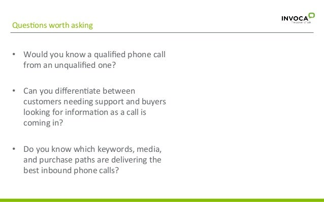 Ques3ons  worth  asking    • Would  you  know  a  qualified  phone  call   from  an  unqualified  ...