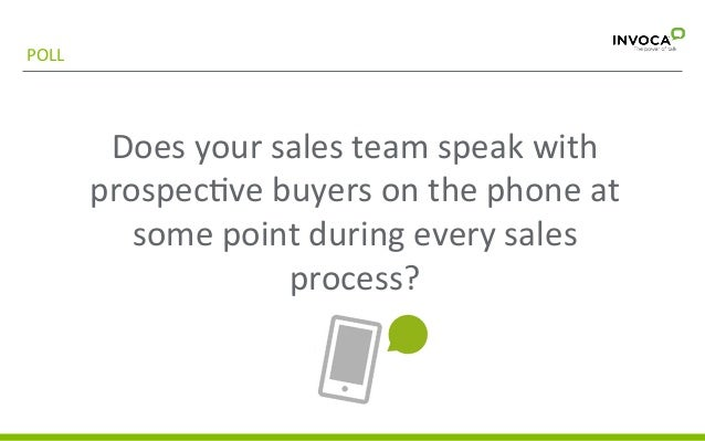 POLL    Does  your  sales  team  speak  with   prospec3ve  buyers  on  the  phone  at   some  ...