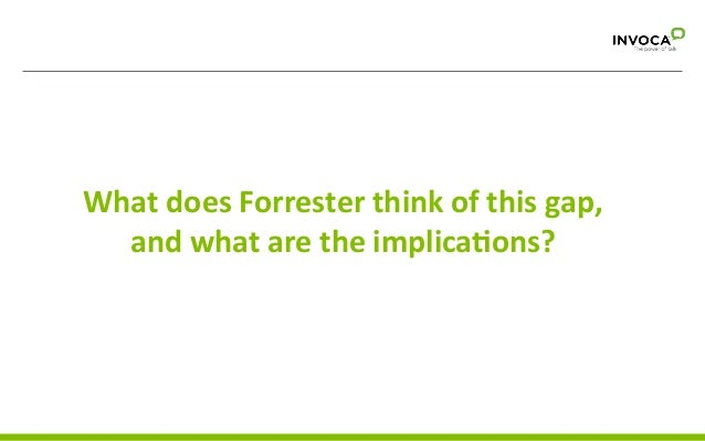 Call  with  basic   informa%on  request    What  does  Forrester  think  of  this  gap,   and  w...