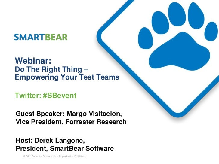 Webinar:Do The Right Thing –Empowering Your Test TeamsTwitter: #SBeventGuest Speaker: Margo Visitacion,Vice President, For...