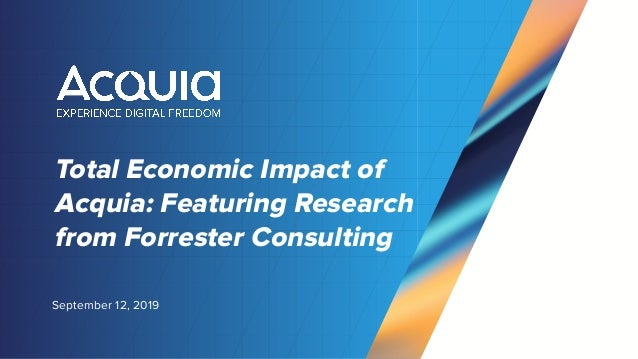 Total Economic Impact of Acquia: Featuring Research from Forrester Consulting September 12, 2019