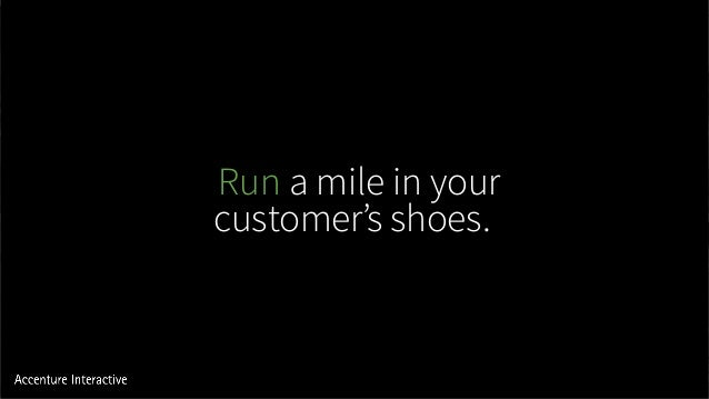 Run a mile in your customer's shoes.