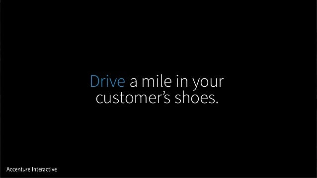 Drive a mile in your customer's shoes.