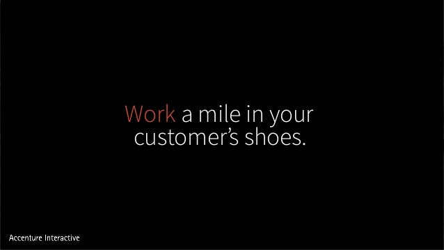 Work a mile in your customer's shoes.