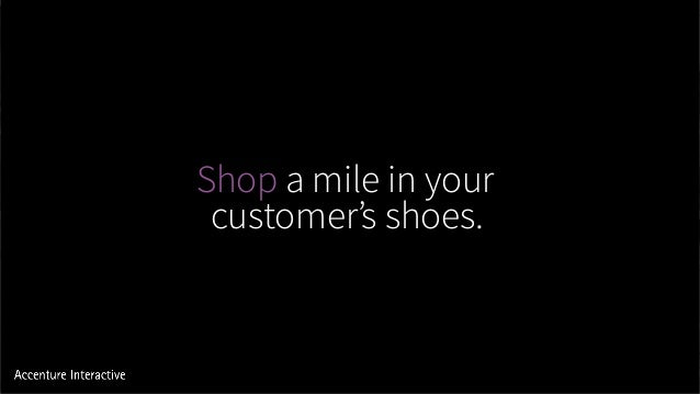 Shop a mile in your customer's shoes.
