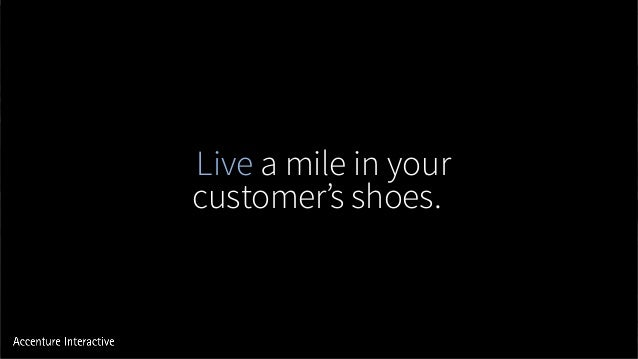 Live a mile in your customer's shoes.