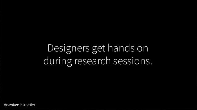 Designers get hands on during research sessions.