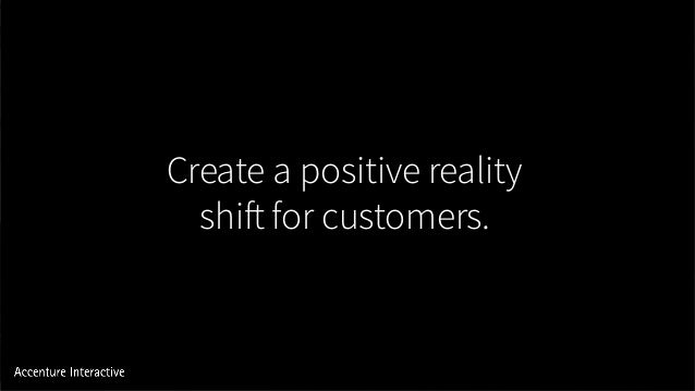 Create a positive reality shift for customers.