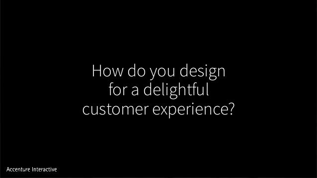 How do you design for a delightful customer experience?
