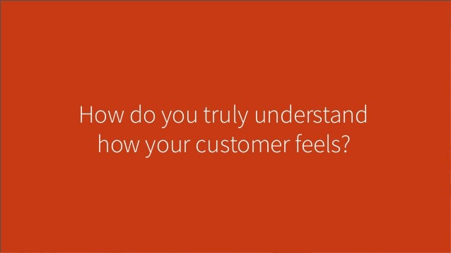 How do you truly understand how your customer feels?