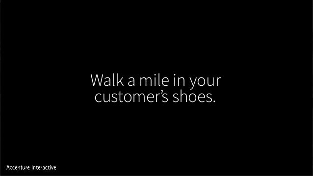 Walk a mile in your customer's shoes.