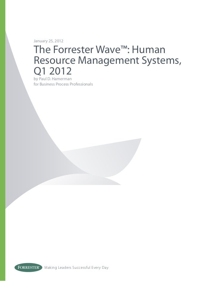January 25, 2012The Forrester Wave™: HumanResource Management Systems,Q1 2012by Paul D. Hamermanfor Business Process Profe...