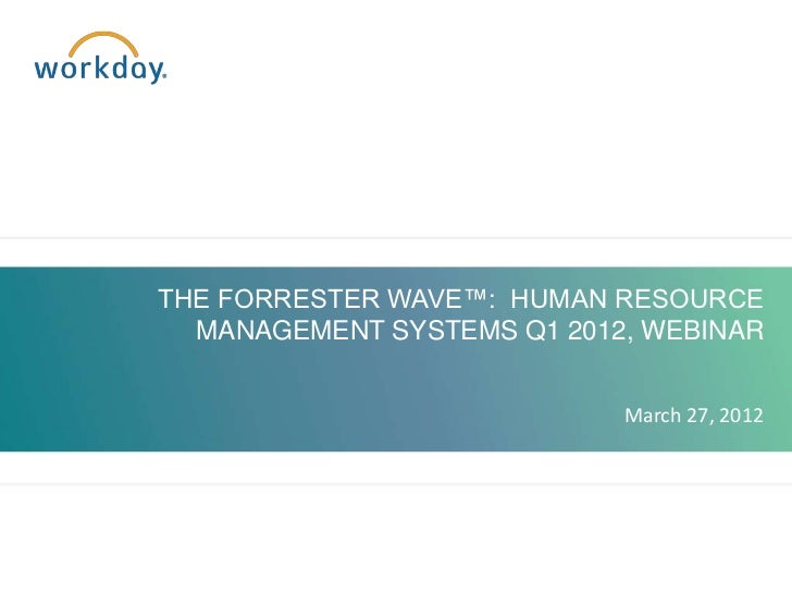 THE FORRESTER WAVE™: HUMAN RESOURCE  MANAGEMENT SYSTEMS Q1 2012, WEBINAR                            March 27, 2012