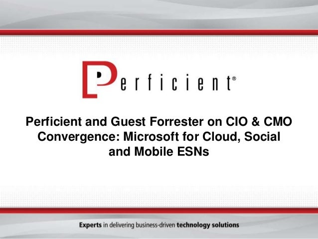 Perficient and Guest Forrester on CIO & CMO Convergence: Microsoft for Cloud, Social and Mobile ESNs