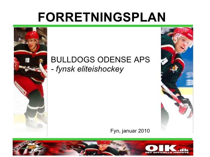 FORRETNINGSPLAN BULLDOGS ODENSE APS - fynsk eliteishockey Fyn, januar 2010