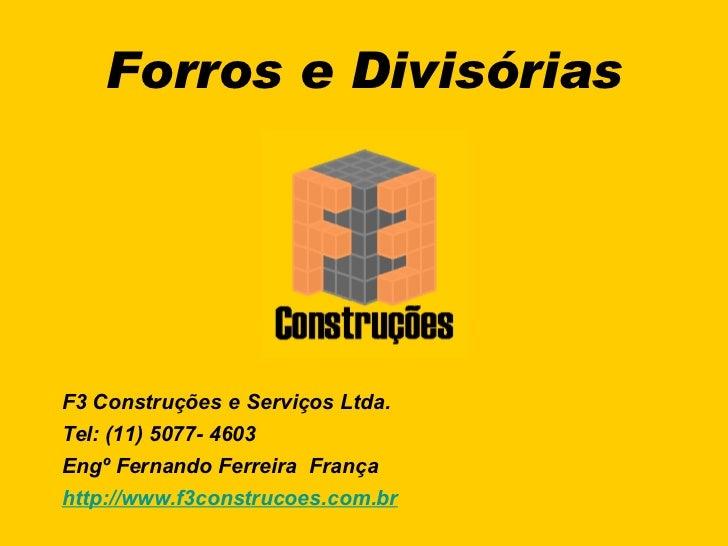 Forros e Divisórias F3 Construções e Serviços Ltda. Tel: (11) 5077- 4603 Engº Fernando Ferreira  França http://www.f3const...