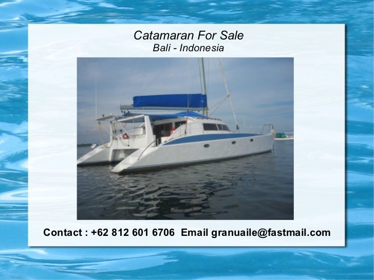 Catamaran For Sale                    Bali - IndonesiaContact : +62 812 601 6706 Email granuaile@fastmail.com