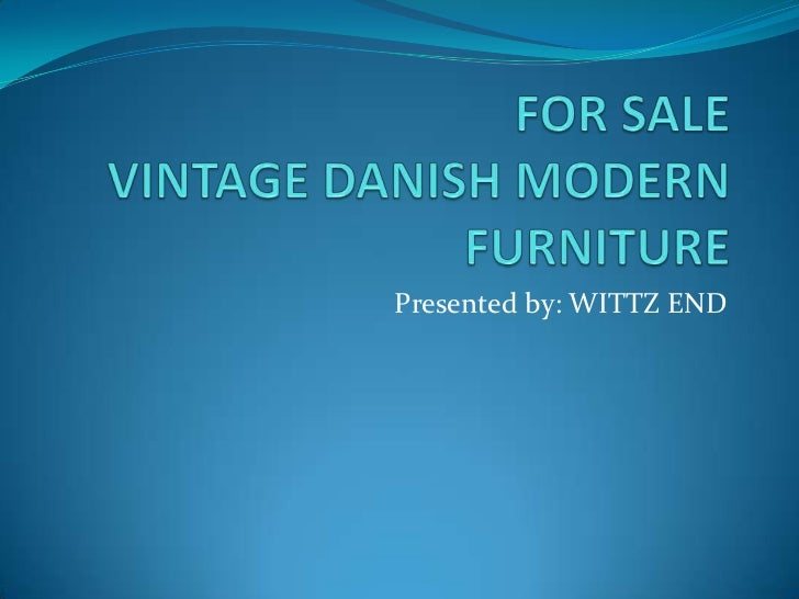 FOR SALE VINTAGE DANISH MODERN FURNITURE <br />Presented by: WITTZ END<br />