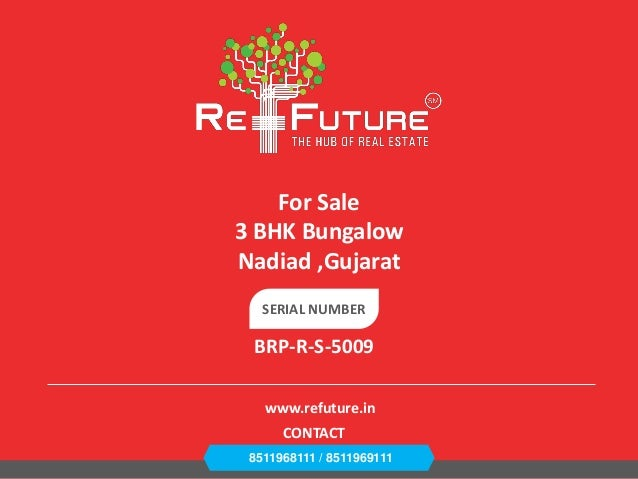 SERIAL NUMBER BRP-R-S-5009 For Sale 3 BHK Bungalow Nadiad ,Gujarat 8511968111 / 8511969111 CONTACT www.refuture.in