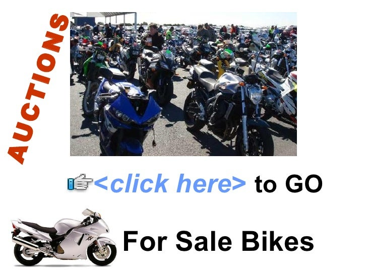 For Sale Bikes < click here >   to   GO AUCTIONS