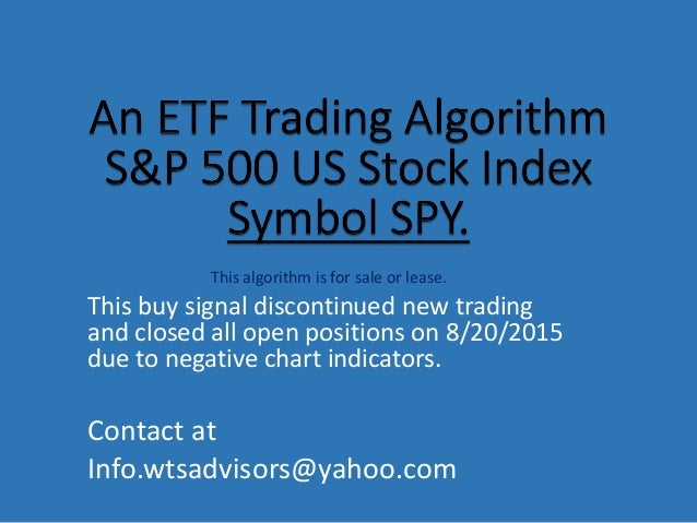 This algorithm is for sale or lease. This buy signal discontinued new trading and closed all open positions on 8/20/2015 d...