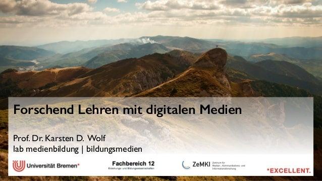 Forschend Lehren mit digitalen Medien  Prof. Dr. Karsten D. Wolf  lab medienbildung | bildungsmedien  !  !  !